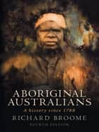 Aboriginal Australians - A history since 1788 ekitaplar by Richard Broome