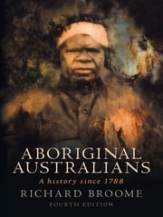 Aboriginal Australians - A history since 1788 ebook by Richard Broome