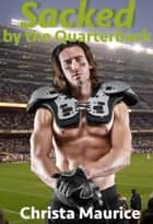Sacked By the Quarterback ebook by Christa Maurice
