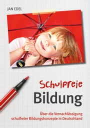 Schulfreie Bildung - Über die Vernachlässigung schulfreier Bildungskonzepte in Deutschland ebook by Kobo.Web.Store.Products.Fields.ContributorFieldViewModel