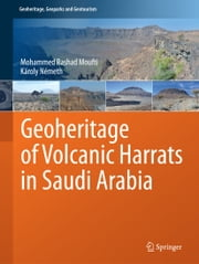 Geoheritage of Volcanic Harrats in Saudi Arabia ebook by Mohammed Rashad Moufti,Károly Németh