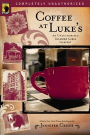Coffee at Luke's - An Unauthorized Gilmore Girls Gabfest ebook by Jennifer Crusie,Leah Wilson