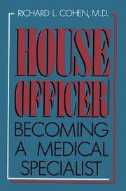 House Officer - Becoming a Medical Specialist ebook by Richard L. Cohen