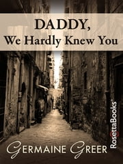Daddy, We Hardly Knew You ebook by Germaine Greer