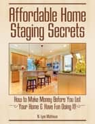Affordable Home Staging Secrets ebook by N. Lynn Mathews