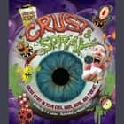 Crust & Spray - Gross Stuff in Your Eyes, Ears, Nose, and Throat audiobook by Christopher Larsen, Intuitive