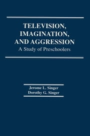 Television, Imagination, and Aggression - A Study of Preschoolers ebook by D. G. Singer,Jerome L. Singer