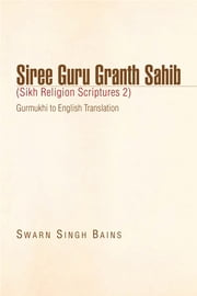 Siree Guru Granth sahib (Sikh Religion Scriptures 2) ebook by Swarn Singh Bains