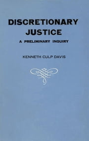 Discretionary Justice - A Preliminary Inquiry ebook by Kenneth Culp Davis