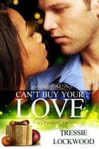 Can't Buy Your Love ebook by Tressie Lockwood