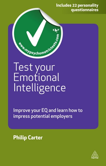 Test Your Emotional Intelligence - Improve Your EQ and Learn How to Impress Potential Employers ebook by Philip Carter