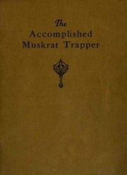 The Accomplished Muskrat Trapper (Illustrated) ebook by Arno Erdman Schmidt