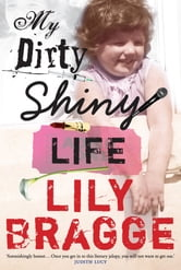 My Dirty Shiny Life ebook by Lily Bragge