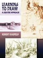Learning to Draw ebook by Robert Kaupelis