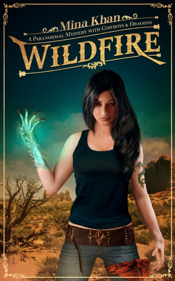 Wildfire: A Paranormal Mystery with Cowboys & Dragons ebook by Mina Khan