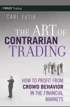 The Art of Contrarian Trading ebook by Carl Futia