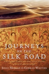 Journeys on the Silk Road - A Desert Explorer, Buddha's Secret Library, and the Unearthing of the World's Oldest Printed Book ebook by Joyce Morgan,Conrad Walters