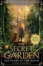 The Secret Garden: The Story of the Movie ebook by Linda Chapman