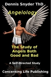 Angelology: The Study of Angels Good and Bad ebook by Dennis Snyder