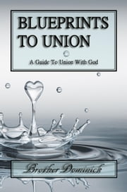 Blueprints To Union - Blueprints To Union Series, #1 ebook by Brother Dominick