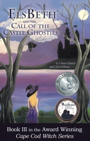 ElsBeth and the Call of the Castle Ghosties, Book III in the Cape Cod Witch Series ebook by J Bean Palmer,Chris Palmer