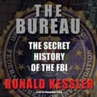The Bureau - The Secret History of the FBI audiobook by Ronald Kessler