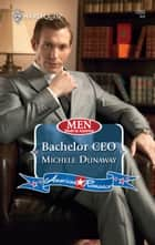 Bachelor CEO (Mills & Boon Love Inspired) (Men Made in America, Book 57) ebook by Michele Dunaway