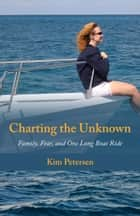Charting the Unknown ebook by Kim Petersen