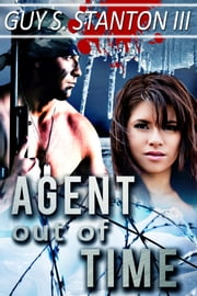 Agent out of Time ebook by Guy S. Stanton III