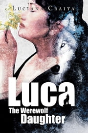 Luca The Werewolf Daughter ebook by Luciana Craita
