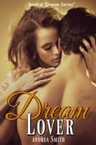 Dream Lover - Book 4 - Dream Series ebook by Andrea Smith