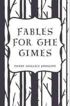 Fables For The Times ebook by Henry Wallace Phillips