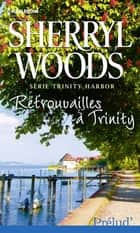Retrouvailles à Trinity - Série Trinity Harbor, vol. 3 ebook by Sherryl Woods