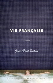 Vie Francaise - A novel ebook by Jean-Paul Dubois,Linda Coverdale
