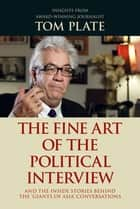 "The Fine Art of the Political Interview - And the inside stories behind the ""Giants of Asia"" conversations ebook by Tom Plate"