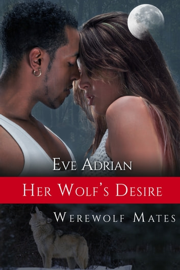 Her Wolf's Desire ebook by Eve Adrian