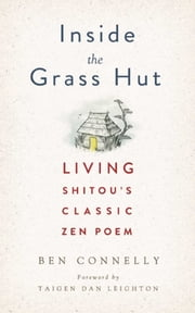 Inside the Grass Hut - Living Shitou's Classic Zen Poem ebook by Taigen Dan Leighton,Ben Connelly