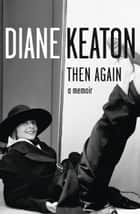 Then Again eBook by Diane Keaton