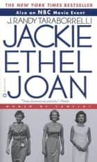 Jackie, Ethel, Joan - Women of Camelot ebook by J. Randy Taraborrelli