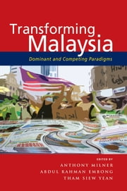 Transforming Malaysia - Dominant and Competing Paradigms ebook by Anthony Milner,Abdul Rahman Embong,Tham Siew Yean