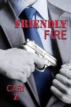 Friendly Fire ebook by Cari Z