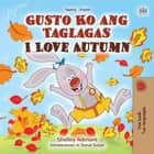 Gusto Ko ang Taglagas I Love Autumn - Tagalog English Bilingual Collection ebook by Shelley Admont, KidKiddos Books