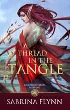A Thread in the Tangle (Legends of Fyrsta Book 1) ebook by Sabrina Flynn