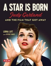 A Star Is Born (Turner Classic Movies) - Judy Garland and the Film that Got Away ebook by Lorna Luft, Jeffrey Vance