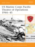 US Marine Corps Pacific Theater of Operations 1944?45 ebook by Gordon L. Rottman
