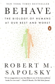 Behave - The Biology of Humans at Our Best and Worst ebook by Robert M. Sapolsky
