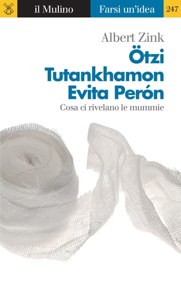 Ötzi, Tutankhamon, Evita Perón ebook by Albert, Zink