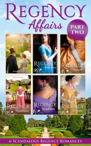 Regency Affairs Part 2: Books 7-12 Of 12 (Mills & Boon e-Book Collections) ebook by Michelle Styles, Lucy Ashford, Ann Lethbridge,...
