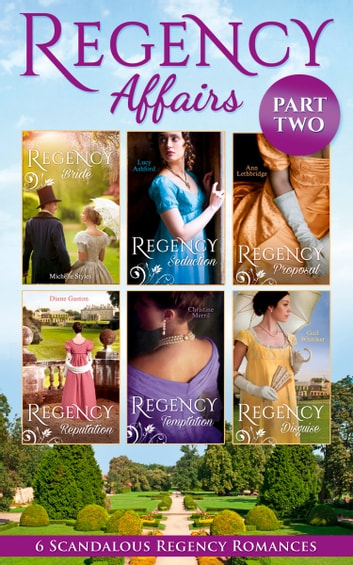 Regency Affairs Part 2: Books 7-12 Of 12 (Mills & Boon e-Book Collections) ebook by Michelle Styles,Lucy Ashford,Ann Lethbridge,Diane Gaston,Christine Merrill,Gail Whitiker