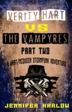 Verity Hart Vs The Vampyres: Part Two ebook by Jennifer Harlow